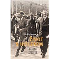 Život s Hitlerem: Liberální demokraté ve třetí říši - Kniha