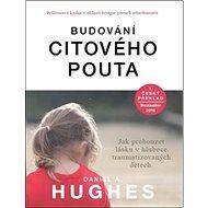 Budování citového pouta: Jak probouzet lásku v hluboce traumatizovaných dětech - Kniha