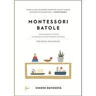 Kniha Montessori batole: Jak vychovat z dítěte zvídavého a odpovědného člověka - Kniha