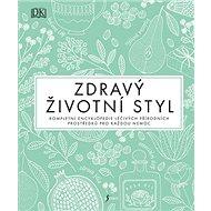 Zdravý životní styl: Kompletní encyklopedie léčivých přírodních prostředků pro každou nemoc - Kniha