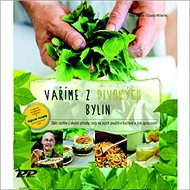 Vaříme z divokých bylin: Sběr rostlin z okolní přírody, rada na jejich použití v kuchyni a jiné zpra - Kniha