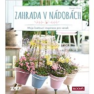 Zahrada v nádobách: Moje kvetoucí inspirace - Kniha