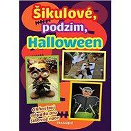 Šikulové, podzim, Halloween: Ohňostroj nápadů pro šikovné ruce - Kniha