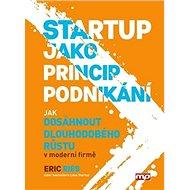 Startup jako princip podnikání: Jak dosáhnout dlouhodobého růstu v moderní firmě - Kniha