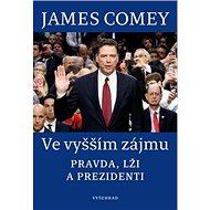 Ve vyšším zájmu: Pravda, lži a prezidenti - Kniha