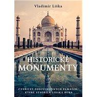 Historické monumenty: Čtyřicet podivuhodných památek, které stvořila lidská ruka - Kniha