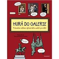 Hurá do galerie: Průvodce světem výtvarného umění pro děti - Kniha