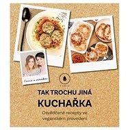 Tak trochu jiná kuchařka: Osvědčené recepty ve veganském provedení - Kniha