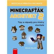 Minecrafťák architekt 2: Tipy a nápady pro mistry stavitele - Kniha