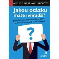 Jakou otázku máte nejradši?: Jednoduché i rafinované způsoby ptaní v seminářích,trénincích a worksho - Kniha