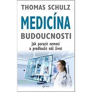 Medicína budoucnosti: Jak porazit nemoci a prodlužit náš život - Kniha