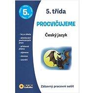 Procvičujeme 5. třída Český jazyk: Zábavný pracovní sešit