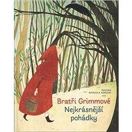 Bratři Grimmové Nejkrásnější pohádky - Kniha