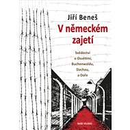 V německém zajetí: Svědectví o Osvětimi, Buchenwaldu, Dachau a Doře