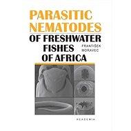 Parasitic Nematodes of Freshwater Fishes of Africa - Kniha