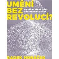 Umění bez revolucí?: Proměny soudobéhp výtvarného umění - Kniha