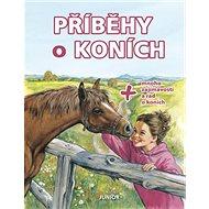 Příběhy o koních: + mnoho zajímavostí a rad o koních - Kniha