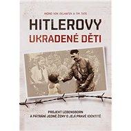 Hitlerovy ukradené děti: Projekt Lebensborn a pátrání jedné ženy o její pravé identitě - Kniha