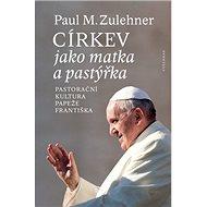 Církev jako matka a pastýřka: Pastorační kultura papeže Františka