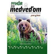 Do hôr za medveďom - Kniha