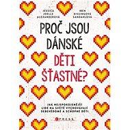 Proč jsou dánské děti šťastné?: Jak nejspokojenější lidé na světě vychovávají sebevědomé a schopné d - Kniha