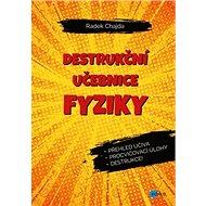 Destrukční učebnice fyziky: Přehled učiva, procvičovací úlohy, destrukce! - Kniha