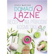 Kniha Domácí lázně: Recepty na přírodní kosmetiku - Kniha