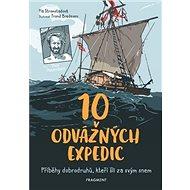 10 odvážných expedic: Příběhy dobrodruhů, kteří šli za svým snem