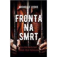 Fronta na smrt: Poslední myšlenky vrahů před popravou - Kniha