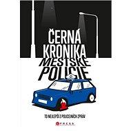 Černá kronika městské policie: To nejlepší z policejních zpráv - Kniha