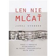 Len nie mlčať: Pokus o pravdivú autobiografiu na pozadí tragikomických dejín sveta - Kniha