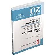ÚZ 1327 Ochrana spotřebitele, spotřebitelský úvěr, požadavky na výrobky, ČOI: podle stavu k 1. 8. 20 - Kniha