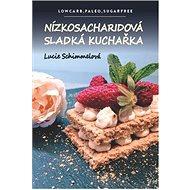 Nízkosacharidová sladká kuchařka: Lowcarb, paleo, sugarfree - Kniha