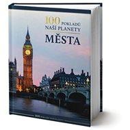 100 pokladů naší planety Města - Kniha