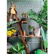 Najznámejšie izbové rastliny: Ako vypestovať šťastnú rastlinu - Kniha