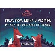 Moja prvá kniha o vesmíre: My Very Firt Book About the Universe - Kniha