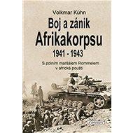 Boj a zánik Afrikakorpsu 1941-1943: S polním maršálem Rommelem v africké poušti - Kniha