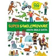 Super samolepkovanie Cesta okolo sveta: Viac než 500 samolepiek! - Kniha