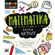 Kniha aktivít Matematika: Úlohy sú z reálneho života zamerané na praktické znalosti a fakty - Kniha