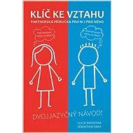 Klíč ke vztahu: Partnerská příručka pro ni i pro něho - Kniha