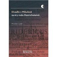 Divadlo v Mikulově za éry rodu Dietrichsteinů - Kniha