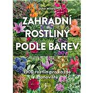 Kniha Zahradní rostliny podle barev: 1900 rostlin pro každé stanoviště - Kniha