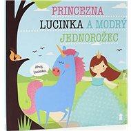 Princezna Lucinka a modrý jednorožec