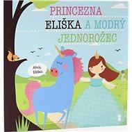 Princezna Eliška a modrý jednorožec - Kniha