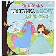 Princezna Kristýnka a modrý jednorožec - Kniha