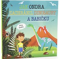 Jak Ondra zachránil dinosaury a babičku - Kniha