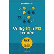 Velký IQ a EQ trenér: Více než 600 cvičení pro rozvoj myšlení, lepší paměť a koncentraci + EQ testy - Kniha