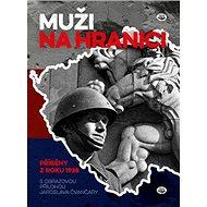 Muži na hranici: příběhyzy z roku 1938 - Kniha