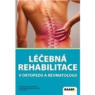 Léčebná rehabilitace v ortopedii a revmatologii - Kniha
