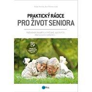 Praktický rádce pro život seniora: Trénink paměti, cvičení, aktivity, prevence nemocí... - Kniha